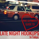 Late-Night Hookups in Tokyo: The Ultimate Guide